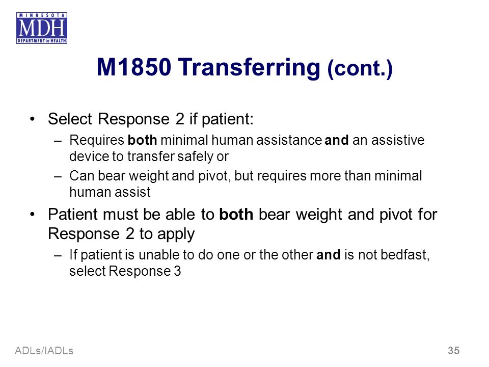M1850 Transferring (cont.) Select Response 2 if patient:
