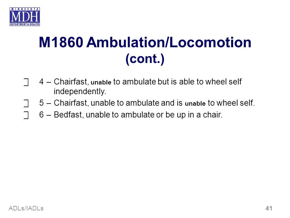M1860 Ambulation/Locomotion (cont.)