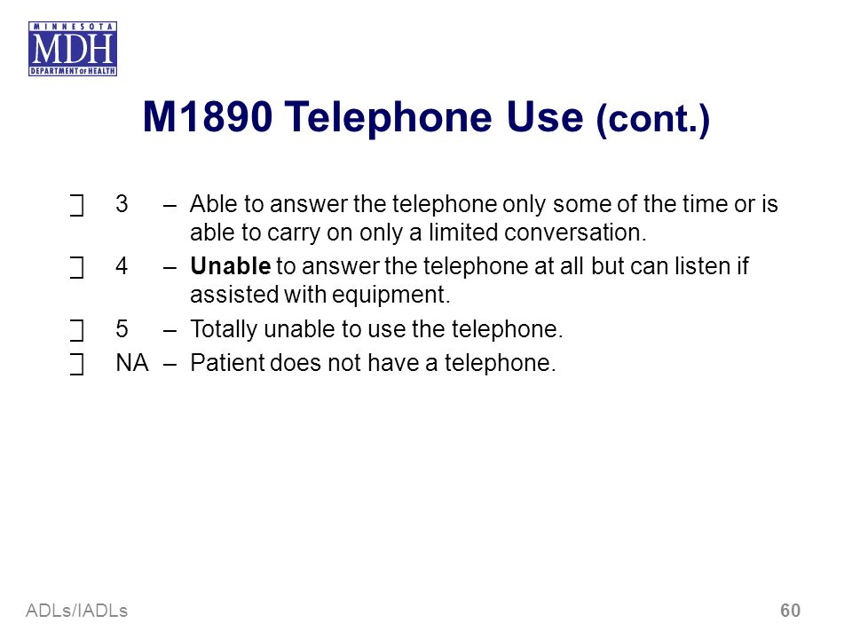 M1890 Telephone Use (cont.)⃞ 3 – Able to answer the telephone only some of the time or is able to carry on only a limited conversation.
