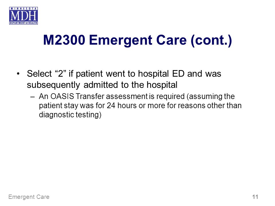 M2300 Emergent Care (cont.) Select 2 if patient went to hospital ED and was subsequently admitted to the hospital.