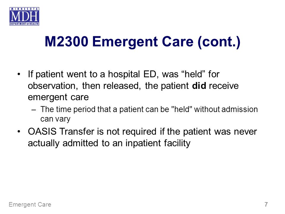 M2300 Emergent Care (cont.) If patient went to a hospital ED, was held for observation, then released, the patient did receive emergent care.
