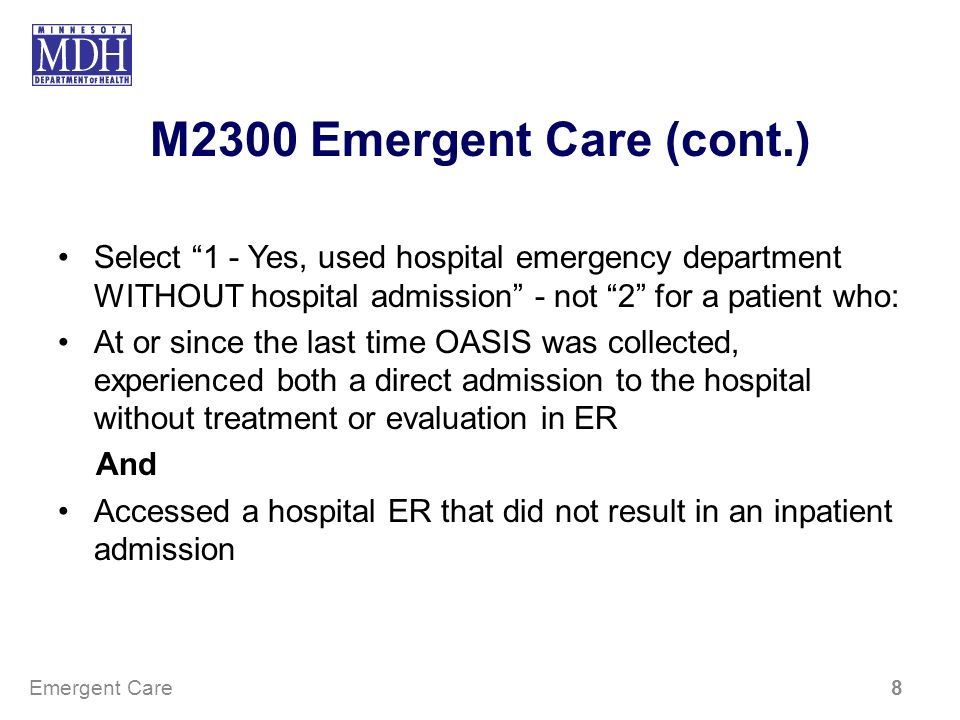 M2300 Emergent Care (cont.) Select 1 - Yes, used hospital emergency department WITHOUT hospital admission - not 2 for a patient who:
