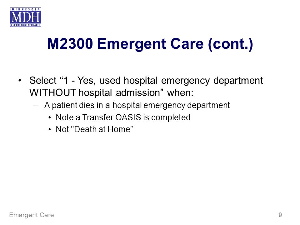 M2300 Emergent Care (cont.) Select 1 - Yes, used hospital emergency department WITHOUT hospital admission when: