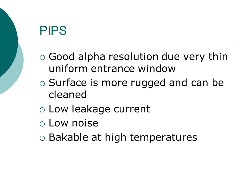 PIPS Good alpha resolution due very thin uniform entrance window