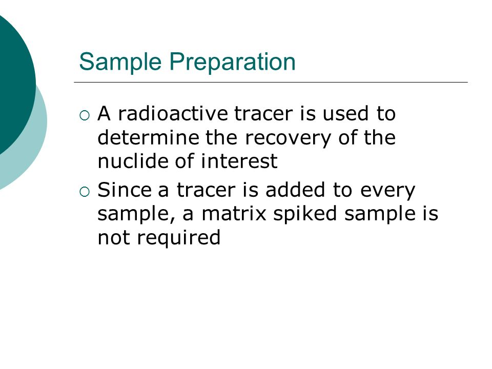 Sample Preparation A radioactive tracer is used to determine the recovery of the nuclide of interest.