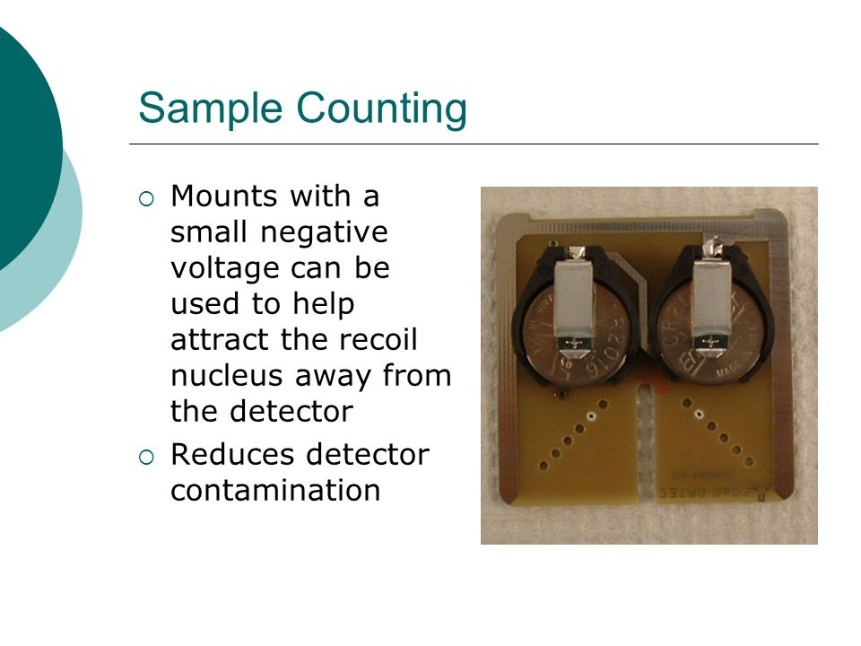 Sample Counting Mounts with a small negative voltage can be used to help attract the recoil nucleus away from the detector.