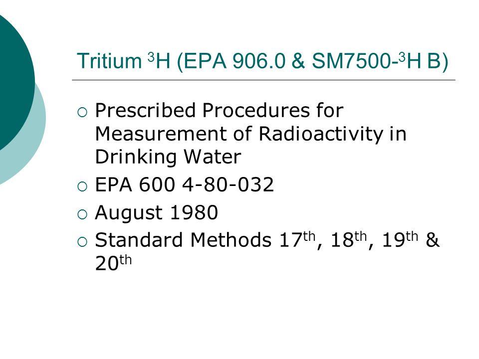 Tritium 3H (EPA 906.0 & SM7500-3H B) Prescribed Procedures for Measurement of Radioactivity in Drinking Water.