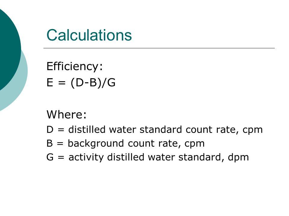 Calculations Efficiency: E = (D-B)/G Where:
