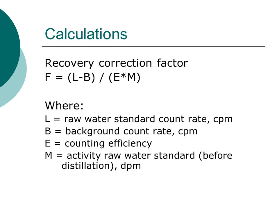 Calculations Recovery correction factor F = (L-B) / (E*M) Where: