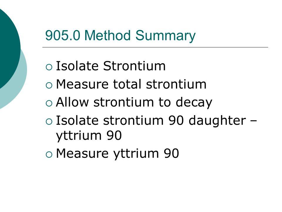 905.0 Method Summary Isolate Strontium Measure total strontium