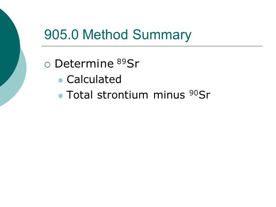 905.0 Method Summary Determine 89Sr Calculated