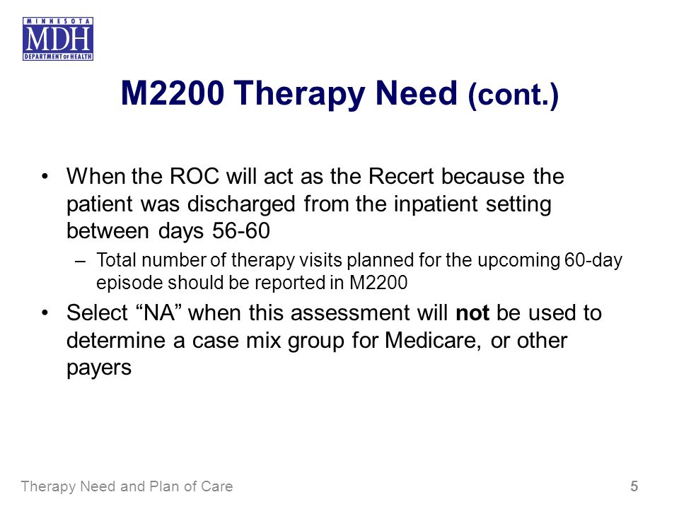 M2200 Therapy Need (cont.) When the ROC will act as the Recert because the patient was discharged from the inpatient setting between days 56-60.