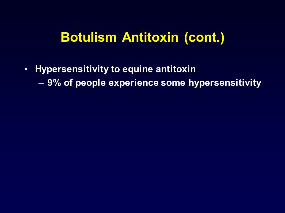 Botulism Antitoxin (cont.)