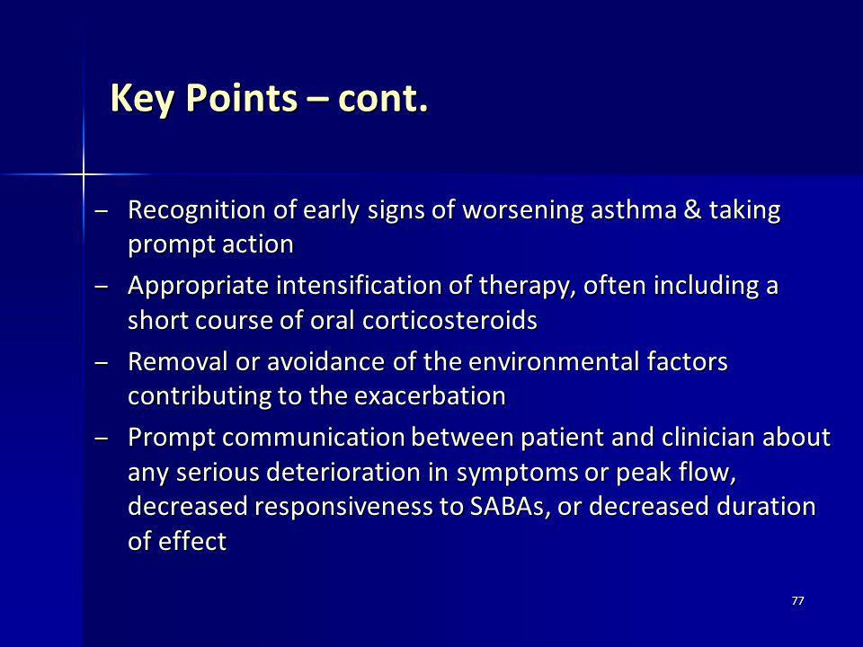 Key Points – cont. Recognition of early signs of worsening asthma & taking prompt action.