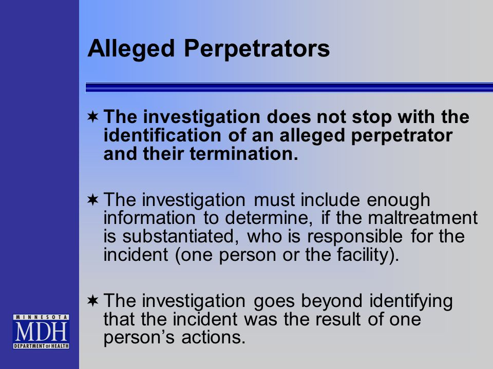 Alleged Perpetrators The investigation does not stop with the identification of an alleged perpetrator and their termination.