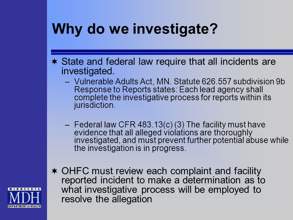 Why do we investigate State and federal law require that all incidents are investigated.