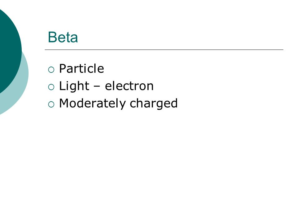Beta Particle Light – electron Moderately charged