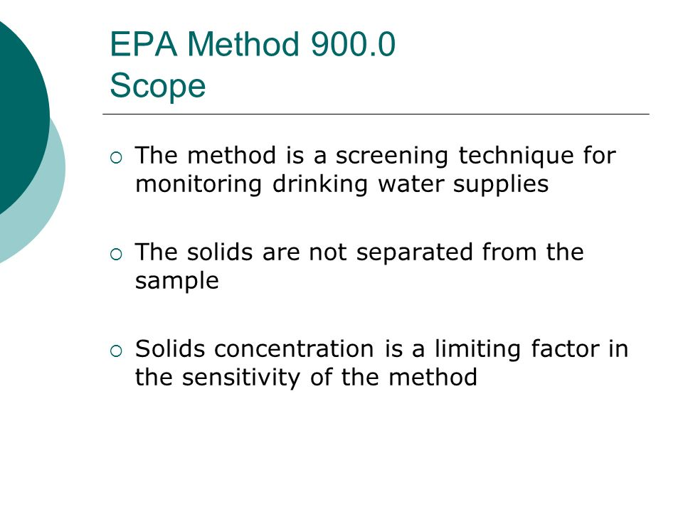 EPA Method 900.0 Scope The method is a screening technique for monitoring drinking water supplies.