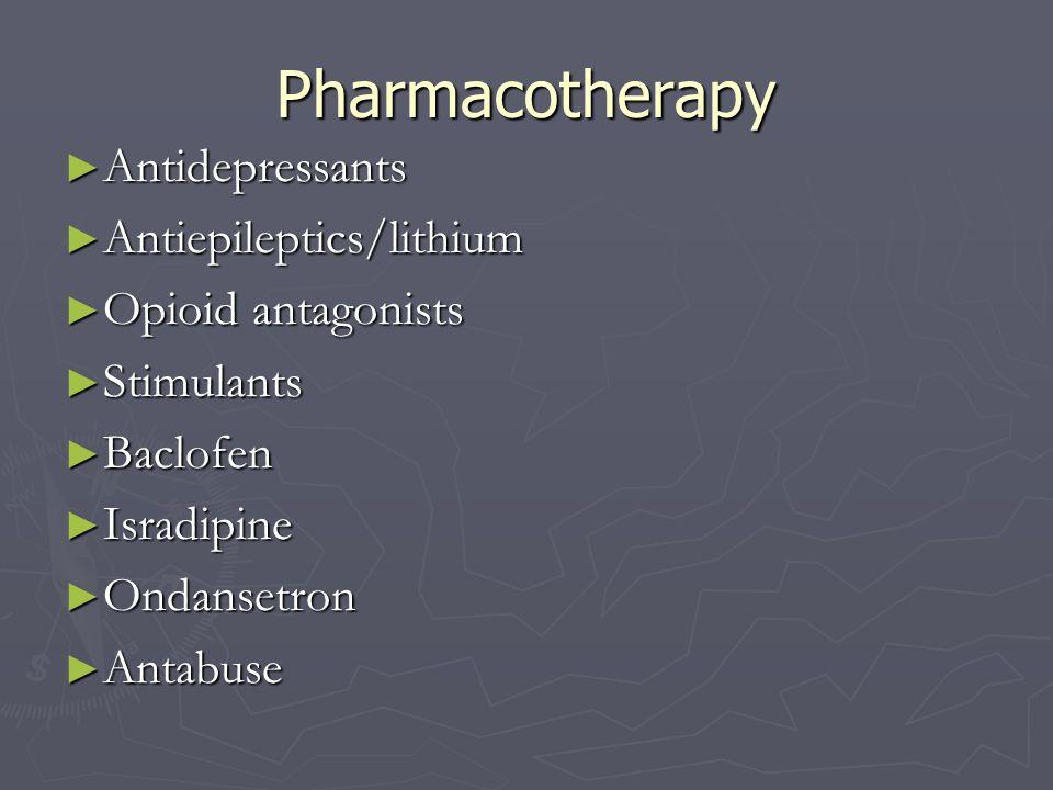 Pharmacotherapy Antidepressants Antiepileptics/lithium