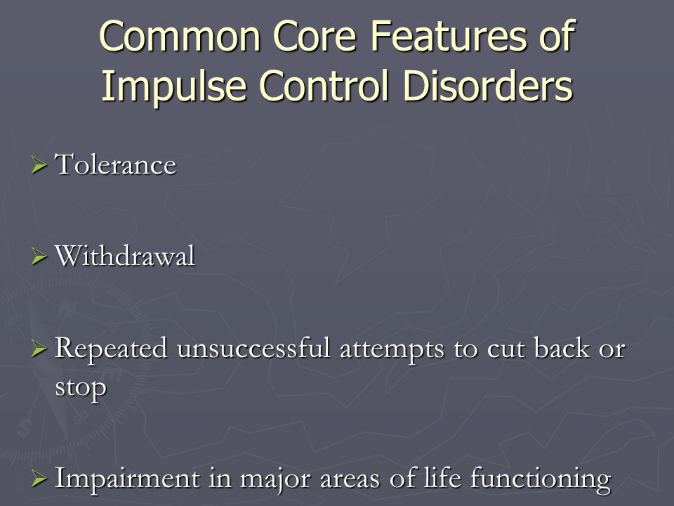 Common Core Features of Impulse Control Disorders