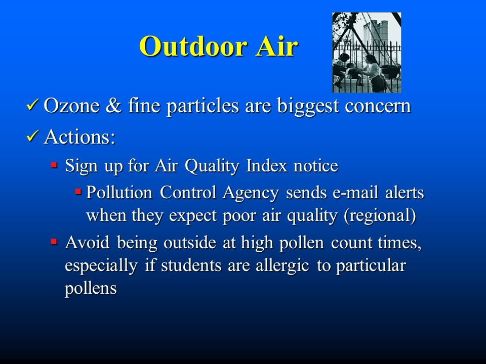 Outdoor Air Ozone & fine particles are biggest concern Actions: