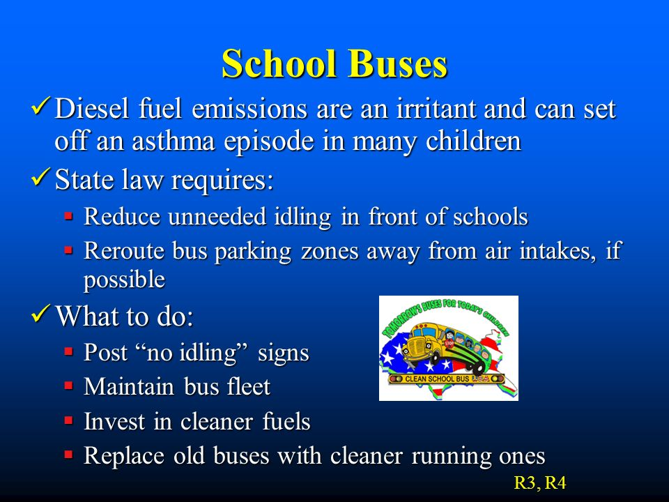 School Buses Diesel fuel emissions are an irritant and can set off an asthma episode in many children.
