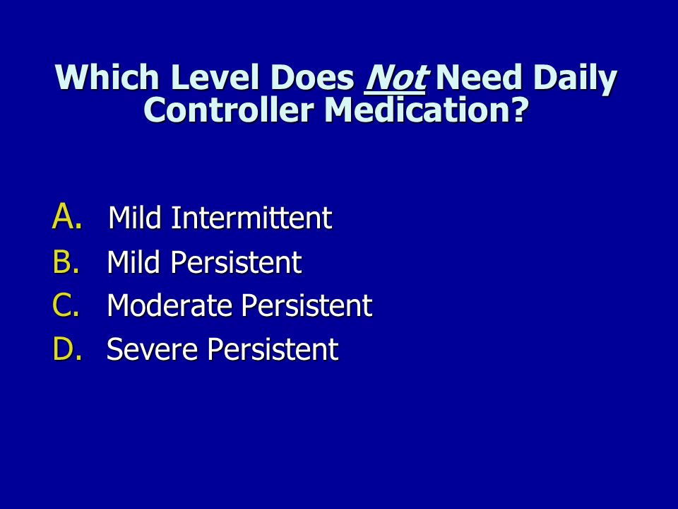 Which Level Does Not Need Daily Controller Medication