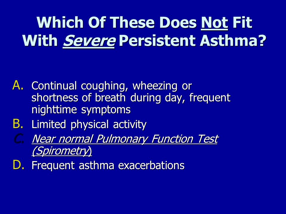 Which Of These Does Not Fit With Severe Persistent Asthma