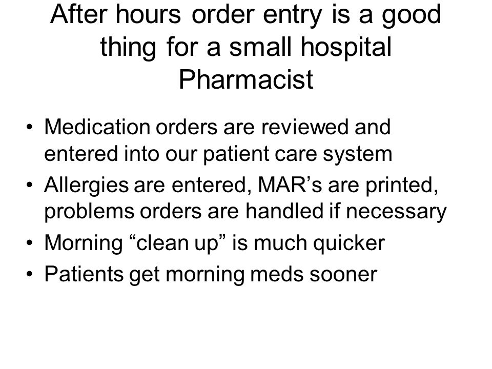 After hours order entry is a good thing for a small hospital Pharmacist
