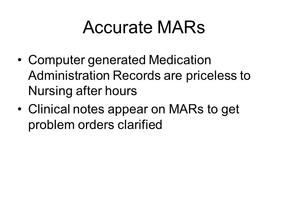 Accurate MARs Computer generated Medication Administration Records are priceless to Nursing after hours.