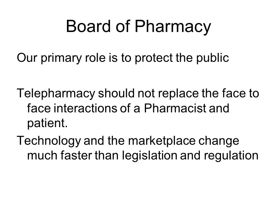Board of Pharmacy Our primary role is to protect the public