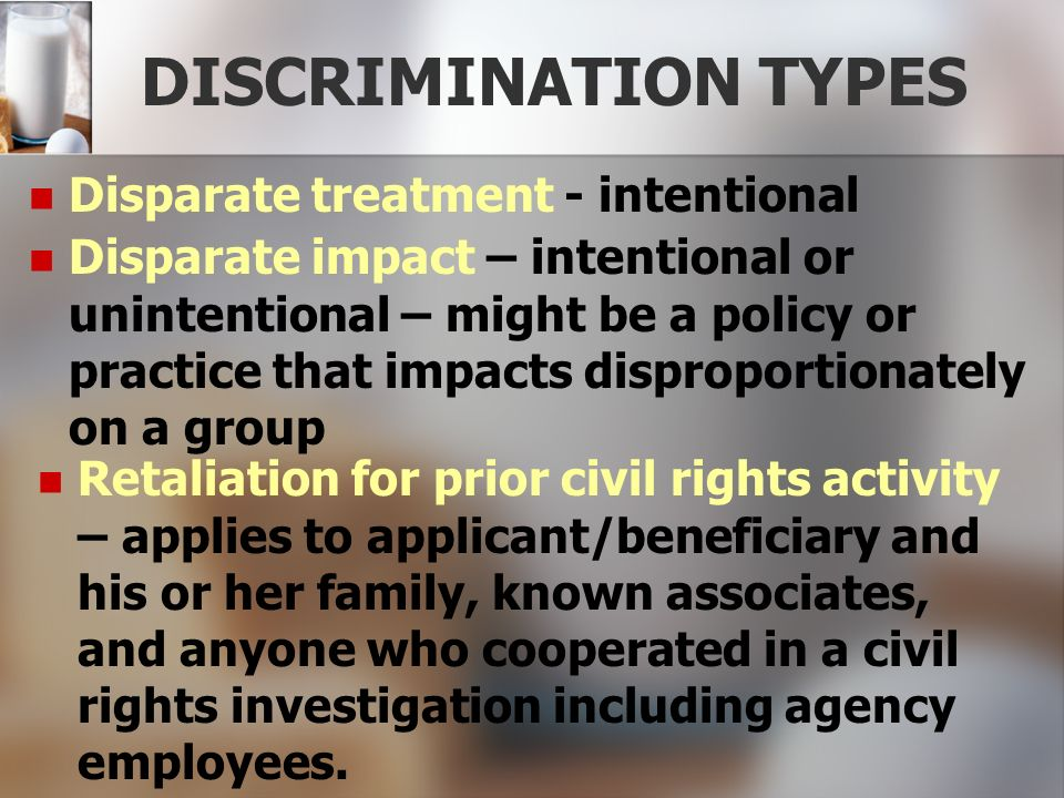DISCRIMINATION TYPES Disparate treatment - intentional