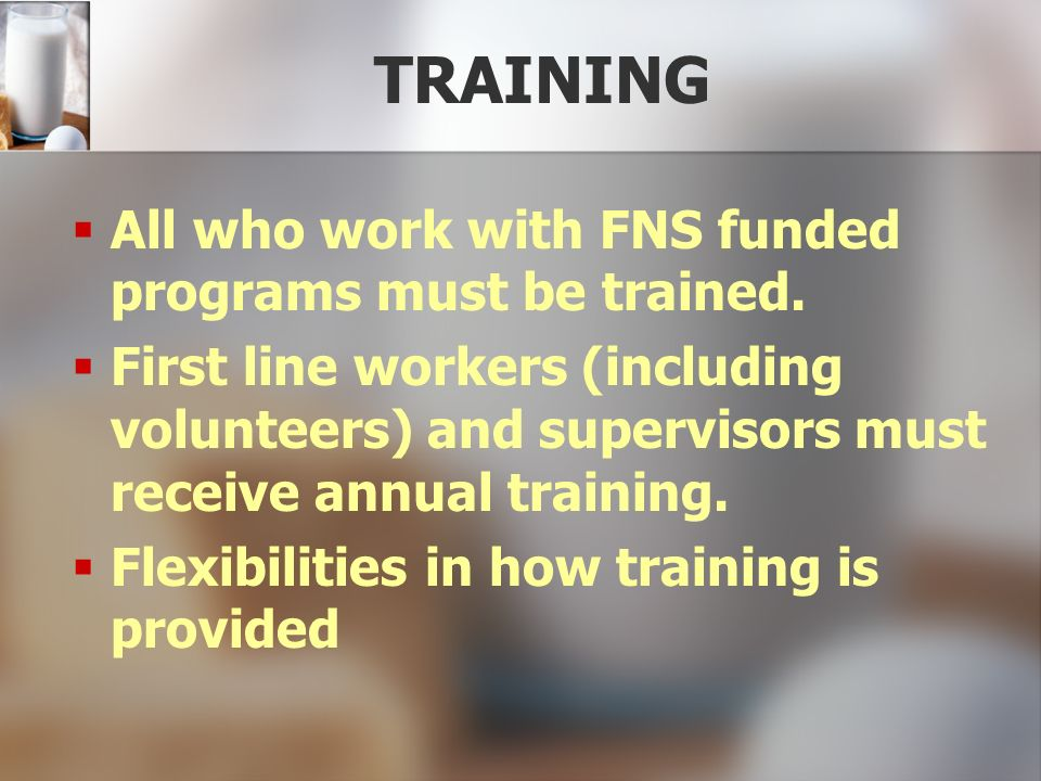 TRAINING All who work with FNS funded programs must be trained.