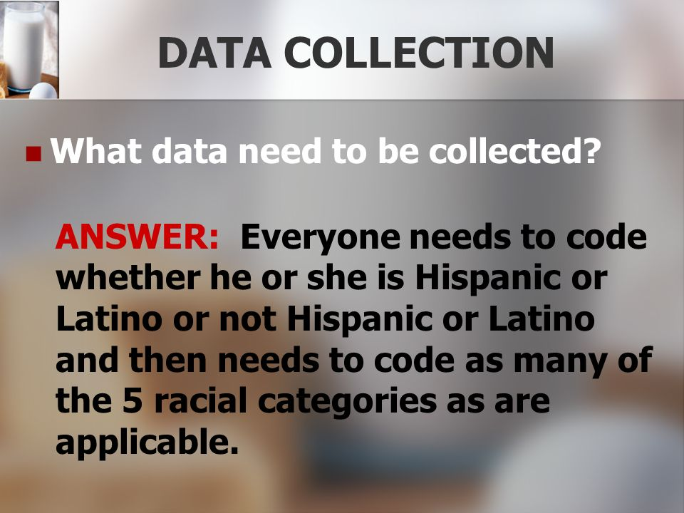 DATA COLLECTION What data need to be collected