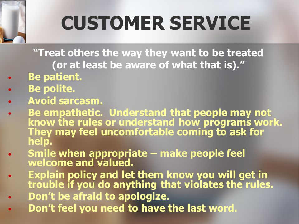 CUSTOMER SERVICE Treat others the way they want to be treated