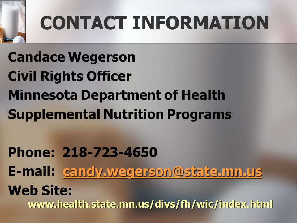 CONTACT INFORMATION Candace Wegerson. Civil Rights Officer. Minnesota Department of Health. Supplemental Nutrition Programs.