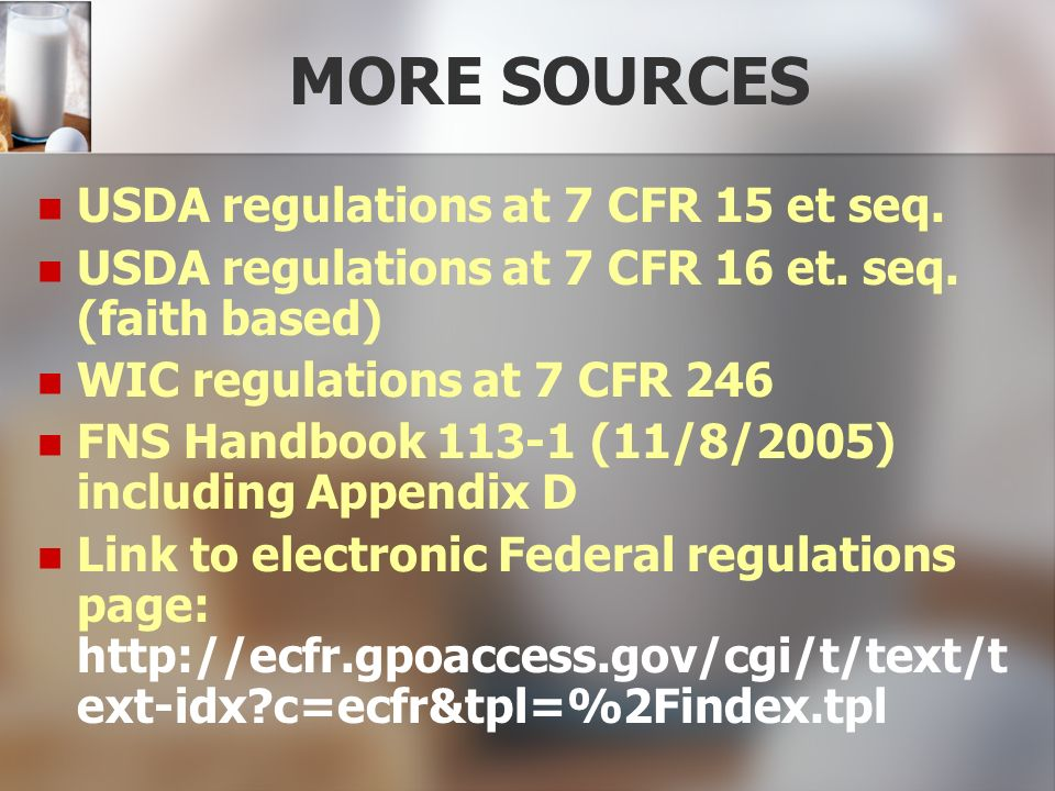 MORE SOURCES USDA regulations at 7 CFR 15 et seq.