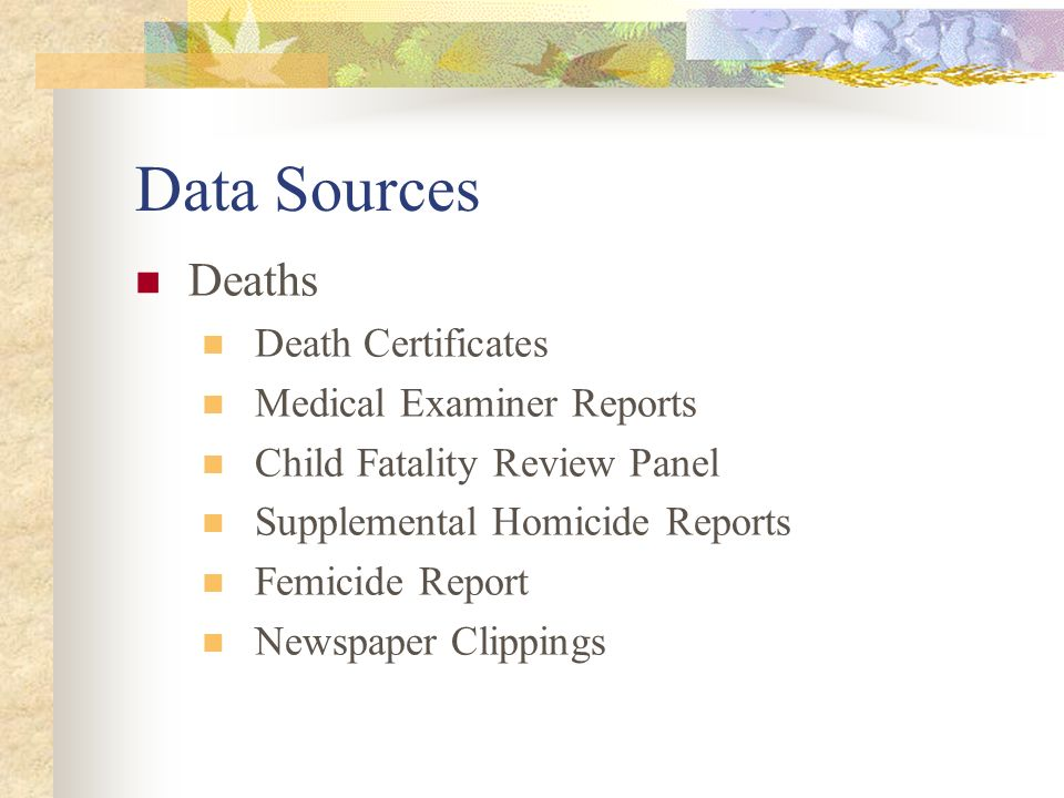 Data Sources Deaths Death Certificates Medical Examiner Reports