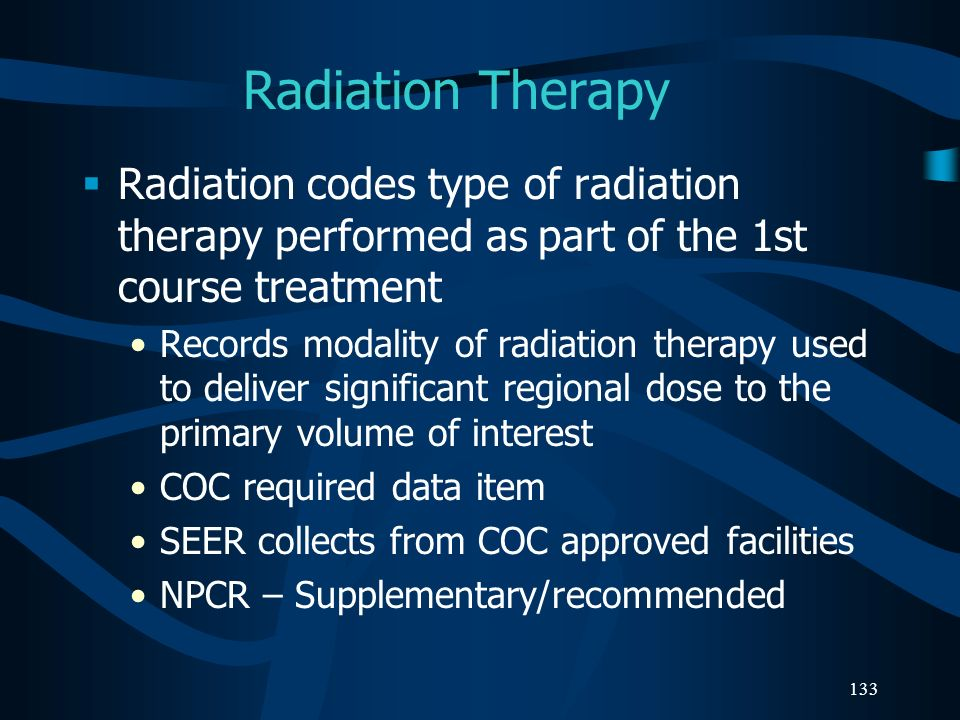 Radiation Therapy Radiation codes type of radiation therapy performed as part of the 1st course treatment.