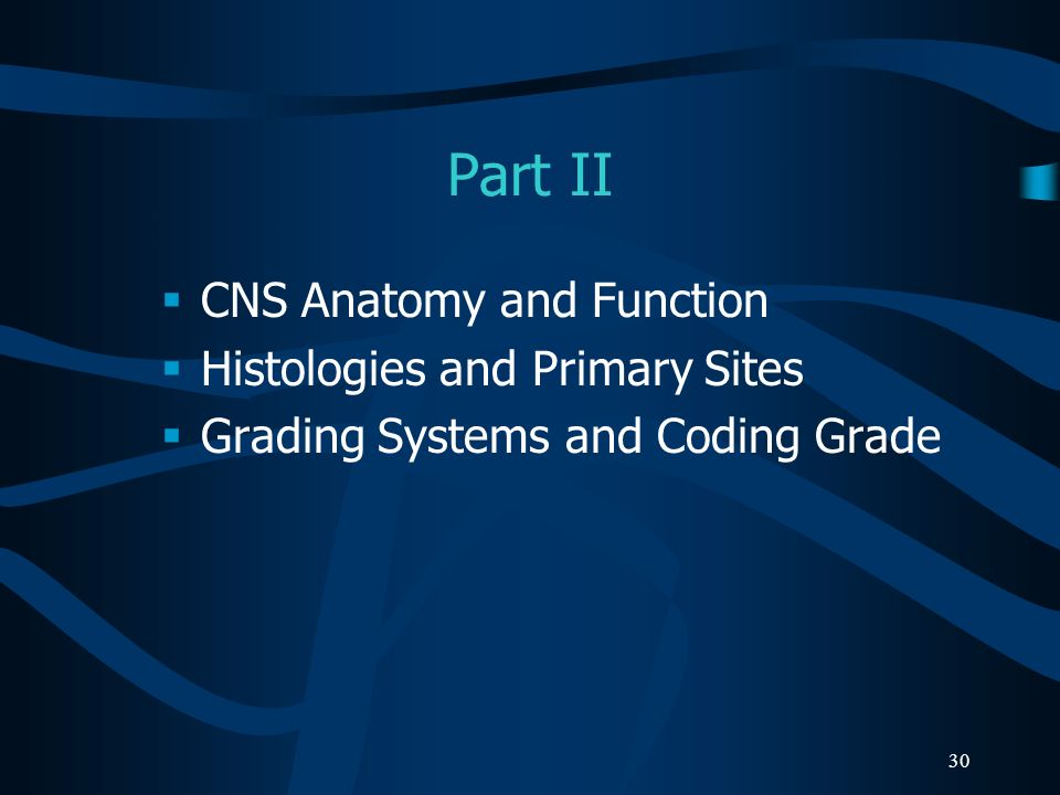 Part II CNS Anatomy and Function Histologies and Primary Sites
