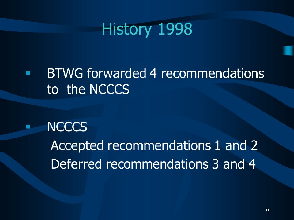 History 1998 BTWG forwarded 4 recommendations to the NCCCS NCCCS