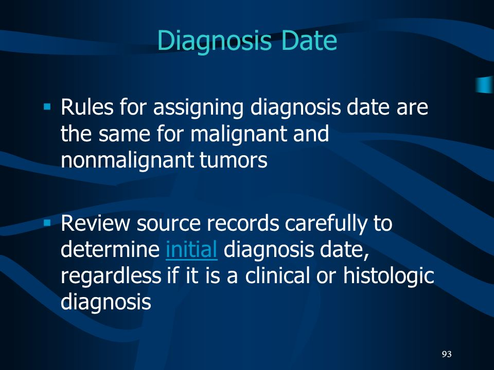 Diagnosis Date Rules for assigning diagnosis date are the same for malignant and nonmalignant tumors.