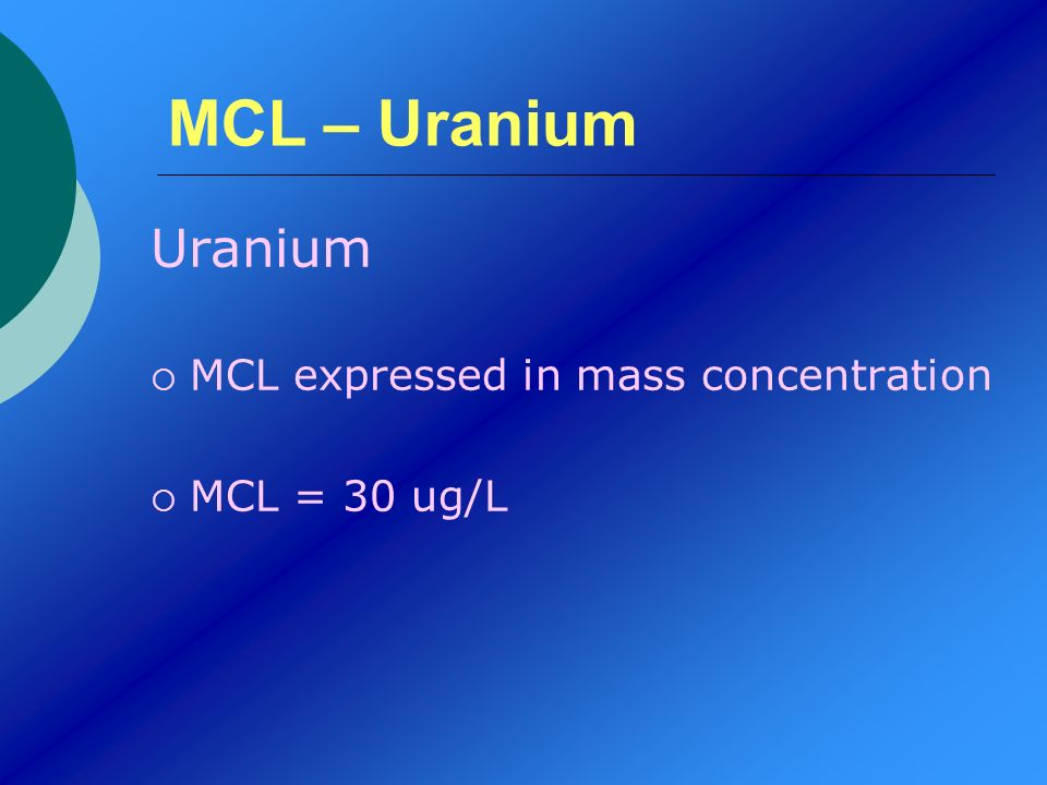 MCL – Uranium Uranium MCL expressed in mass concentration