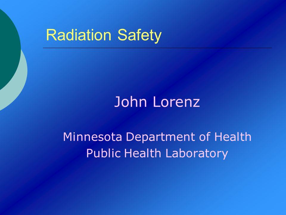 Radiation Safety John Lorenz Minnesota Department of Health
