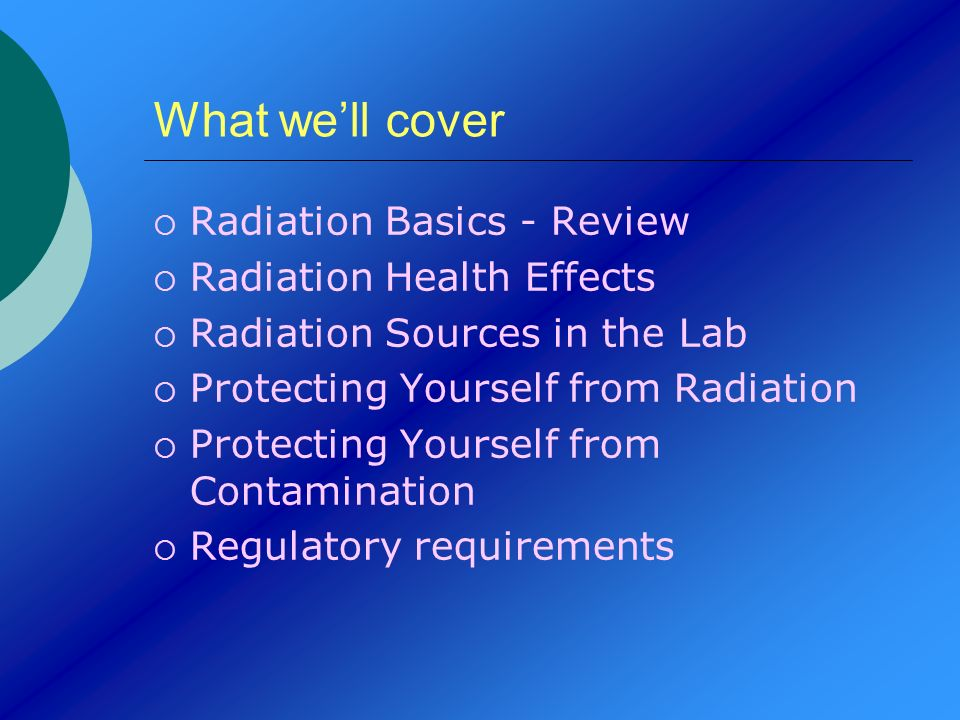 What we'll cover Radiation Basics - Review Radiation Health Effects