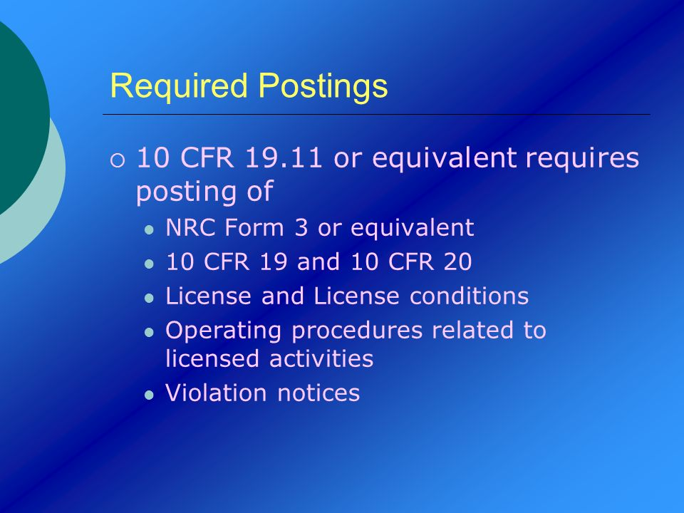 Required Postings 10 CFR 19.11 or equivalent requires posting of