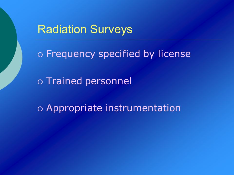 Radiation Surveys Frequency specified by license Trained personnel