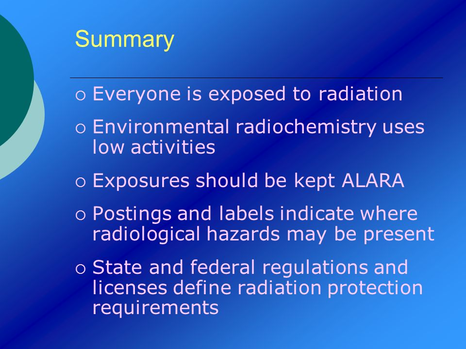 Summary Everyone is exposed to radiation