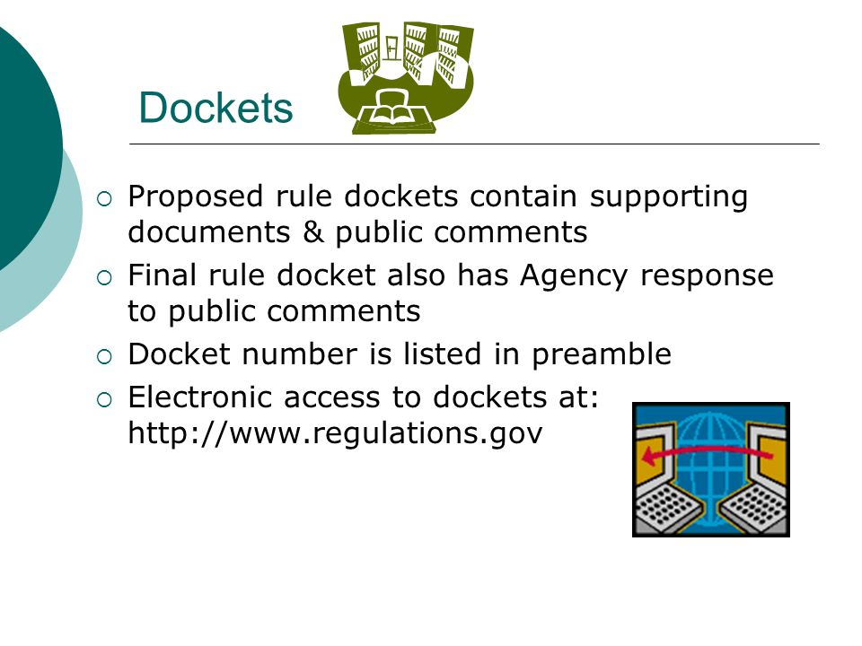Dockets Proposed rule dockets contain supporting documents & public comments. Final rule docket also has Agency response to public comments.