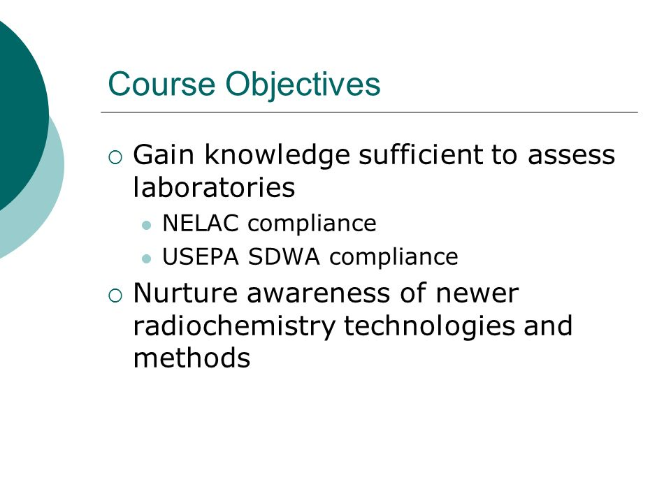 Course Objectives Gain knowledge sufficient to assess laboratories